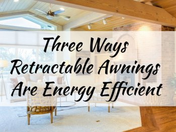 Three Ways Retractable Awnings Are Energy Efficient