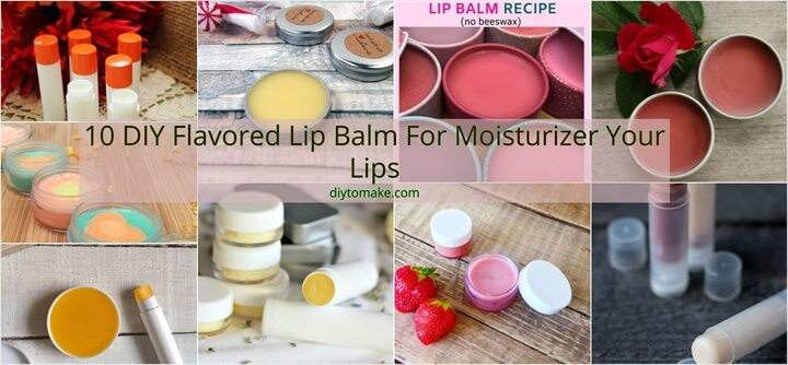 10 DIY Flavored Lip Balm For Moisturizer Your Lips