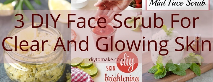 3 DIY Face Scrub For Clear And Glowing Skin