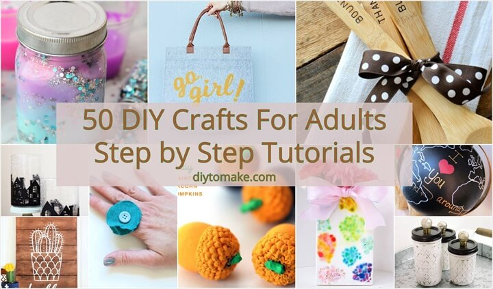 50 DIY Crafts For Adults Step by Step Tutorials