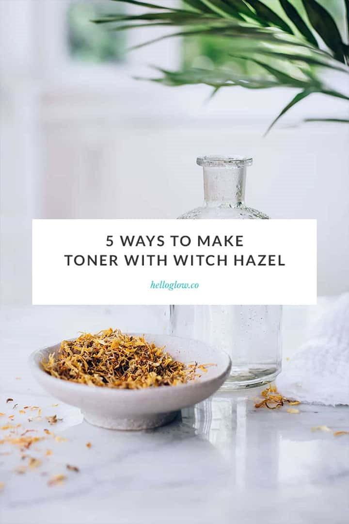 5 Ways to Make Toner with Witch Hazel
