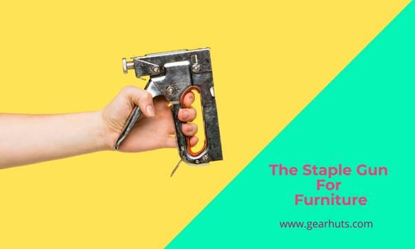 The Staple Gun For Furniture