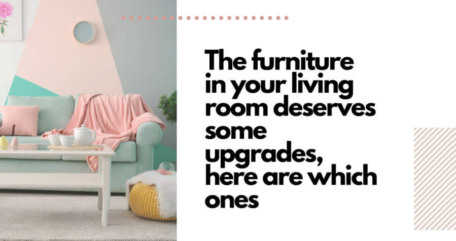 The Furniture in Your Living Room Deserves Some Upgrades